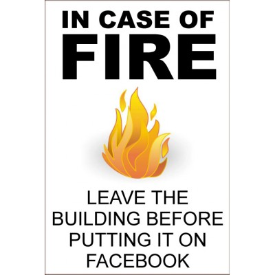 Case Of Fire Facebook - Funny Health & Safety Sign