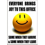 Everyone Brings Joy To The Office - Funny Health & Safety Sign (JOKE003) 200x300mm