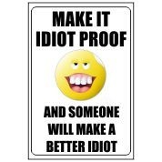 Make It Idiot Proof - Funny Health and Safety Sign (JOKE026) 200x300mm
