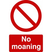 No Moaning - Funny Health and Safety Sign (JOKE013) 200x300mm