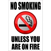 No Smoking Unless You Are On Fire - Funny Health and Safety Sign (JOKE011) 200x300mm