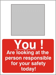 You! Are Looking at the Person Responsible for Your Safety Today! - Health & Safety Sign (PRG.12)