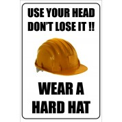 Use Your Head Don't Loose It - Funny Health and Safety Sign (JOKE038) 200x300mm