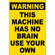 Warning This Machine Has No Brain Use Your Own - Funny Health and Safety Sign (JOKE015) 200x300mm
