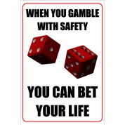 When You Gamble With Safety - Funny Health and Safety Sign (JOKE045) 200x300mm